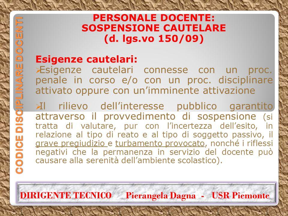 CODICE DISCIPLINARE DOCENTI PERSONALE DOCENTE: SOSPENSIONE CAUTELARE (d. lgs.vo 150/09) Esigenze cautelari:  Esigenze cautelari connesse con un proc.