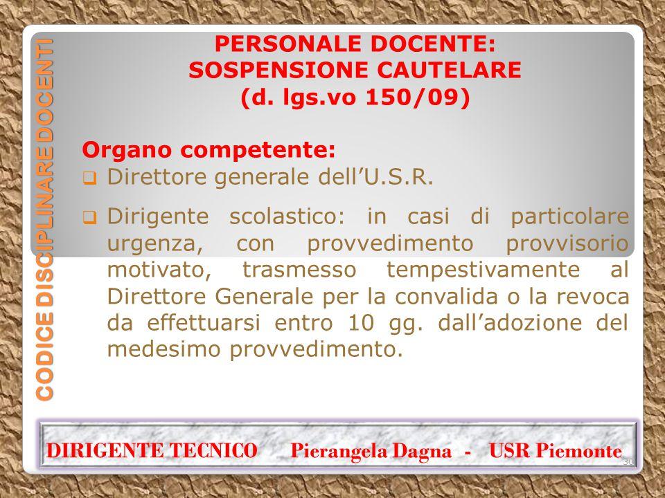 CODICE DISCIPLINARE DOCENTI PERSONALE DOCENTE: SOSPENSIONE CAUTELARE (d. lgs.vo 150/09) Organo competente:  Direttore generale dell'U.S.R.  Dirigent
