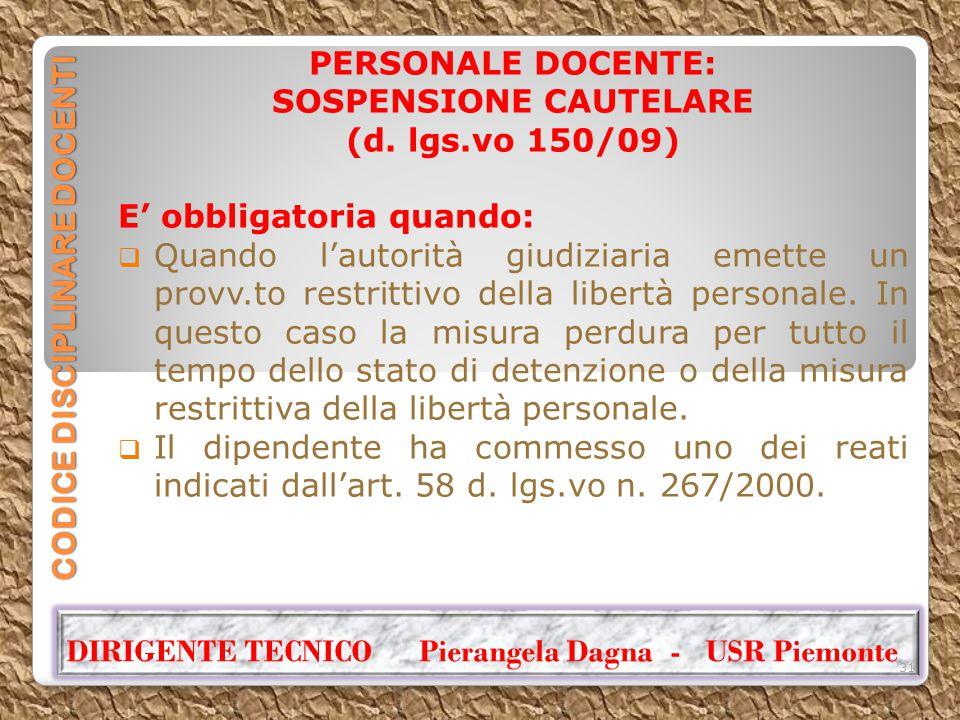 CODICE DISCIPLINARE DOCENTI PERSONALE DOCENTE: SOSPENSIONE CAUTELARE (d. lgs.vo 150/09) E' obbligatoria quando:  Quando l'autorità giudiziaria emette