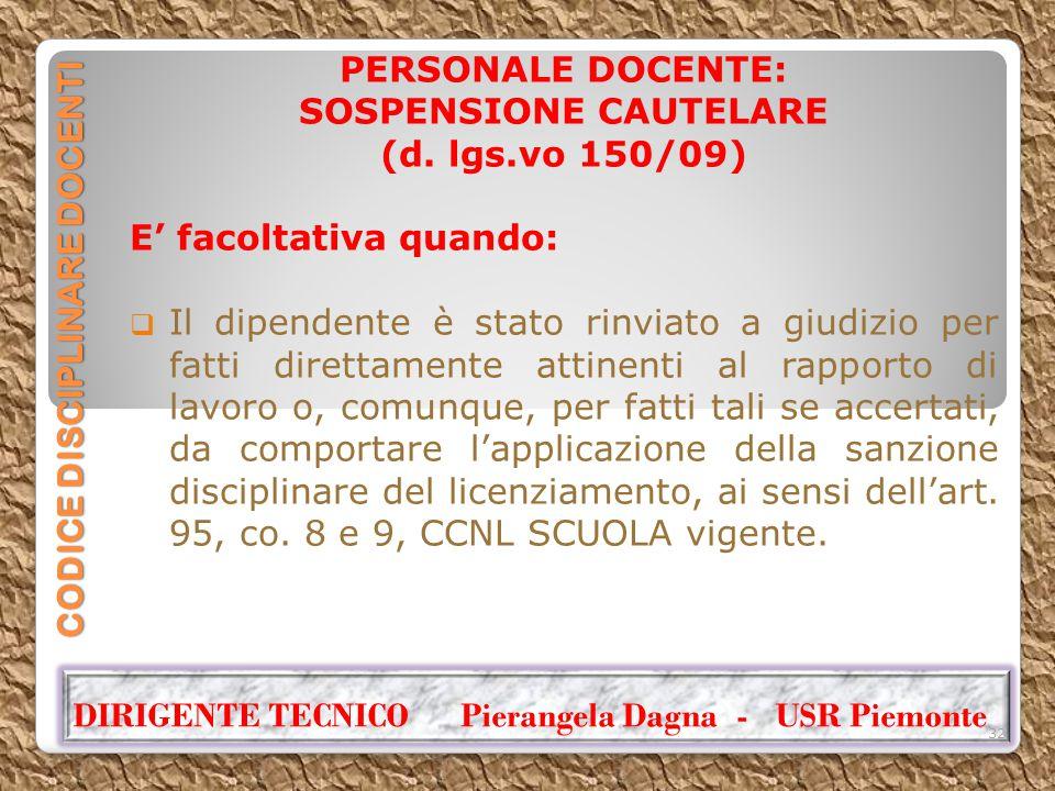 CODICE DISCIPLINARE DOCENTI PERSONALE DOCENTE: SOSPENSIONE CAUTELARE (d. lgs.vo 150/09) E' facoltativa quando:  Il dipendente è stato rinviato a giud