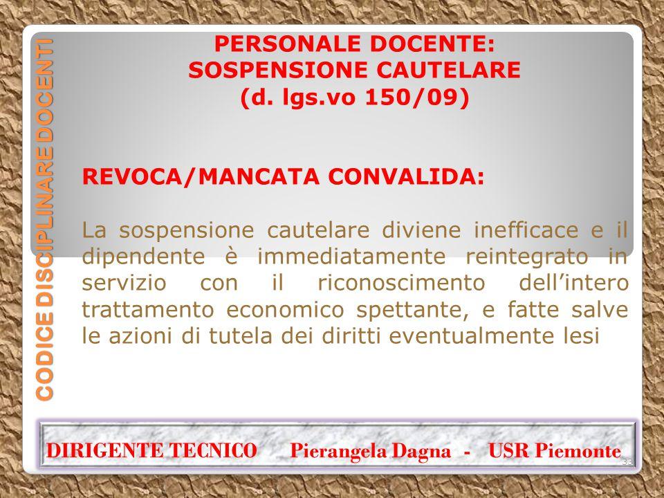 CODICE DISCIPLINARE DOCENTI PERSONALE DOCENTE: SOSPENSIONE CAUTELARE (d. lgs.vo 150/09) REVOCA/MANCATA CONVALIDA: La sospensione cautelare diviene ine
