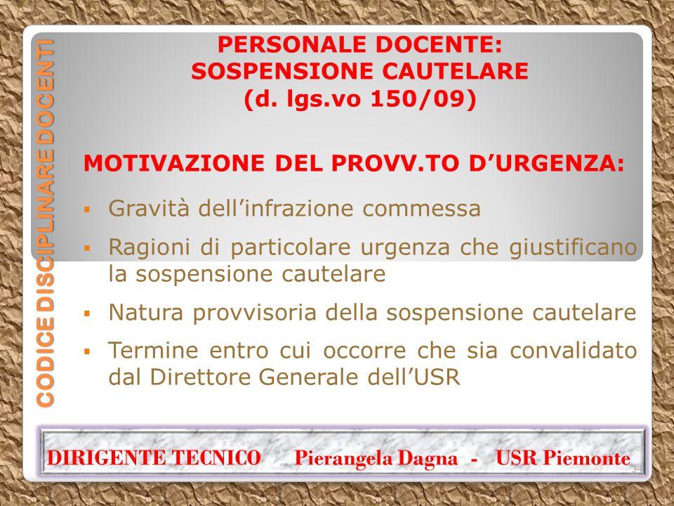 CODICE DISCIPLINARE DOCENTI PERSONALE DOCENTE: SOSPENSIONE CAUTELARE (d. lgs.vo 150/09) MOTIVAZIONE DEL PROVV.TO D'URGENZA:  Gravità dell'infrazione