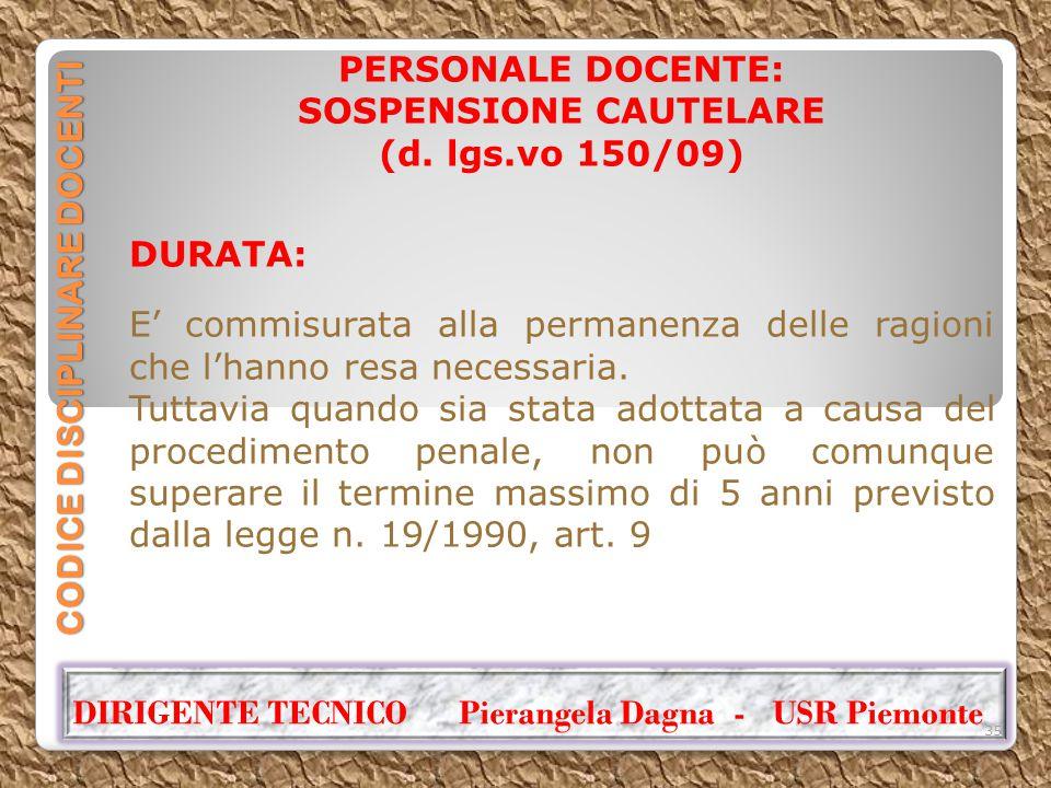 CODICE DISCIPLINARE DOCENTI PERSONALE DOCENTE: SOSPENSIONE CAUTELARE (d. lgs.vo 150/09) DURATA: E' commisurata alla permanenza delle ragioni che l'han