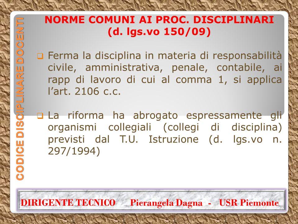 CODICE DISCIPLINARE DOCENTI NORME COMUNI AI PROC. DISCIPLINARI (d. lgs.vo 150/09)  Ferma la disciplina in materia di responsabilità civile, amministr
