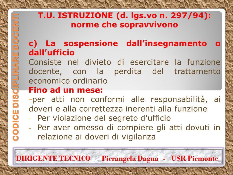 CODICE DISCIPLINARE DOCENTI T.U. ISTRUZIONE (d. lgs.vo n. 297/94): norme che sopravvivono c) La sospensione dall'insegnamento o dall'ufficio Consiste