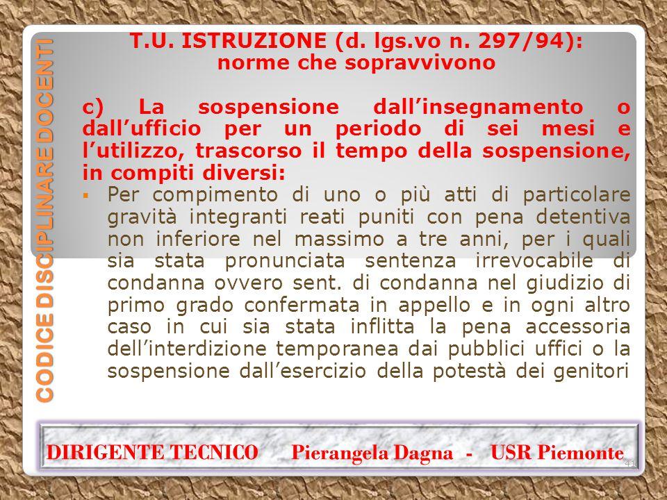 CODICE DISCIPLINARE DOCENTI T.U. ISTRUZIONE (d. lgs.vo n. 297/94): norme che sopravvivono c) La sospensione dall'insegnamento o dall'ufficio per un pe
