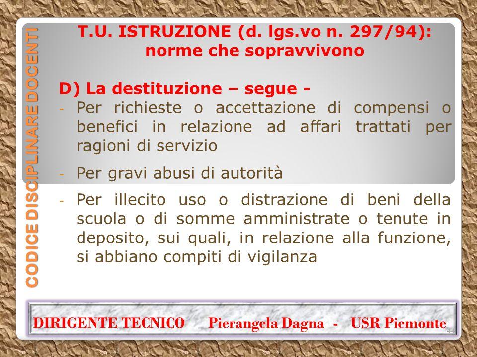 CODICE DISCIPLINARE DOCENTI T.U. ISTRUZIONE (d. lgs.vo n. 297/94): norme che sopravvivono D) La destituzione – segue - - Per richieste o accettazione