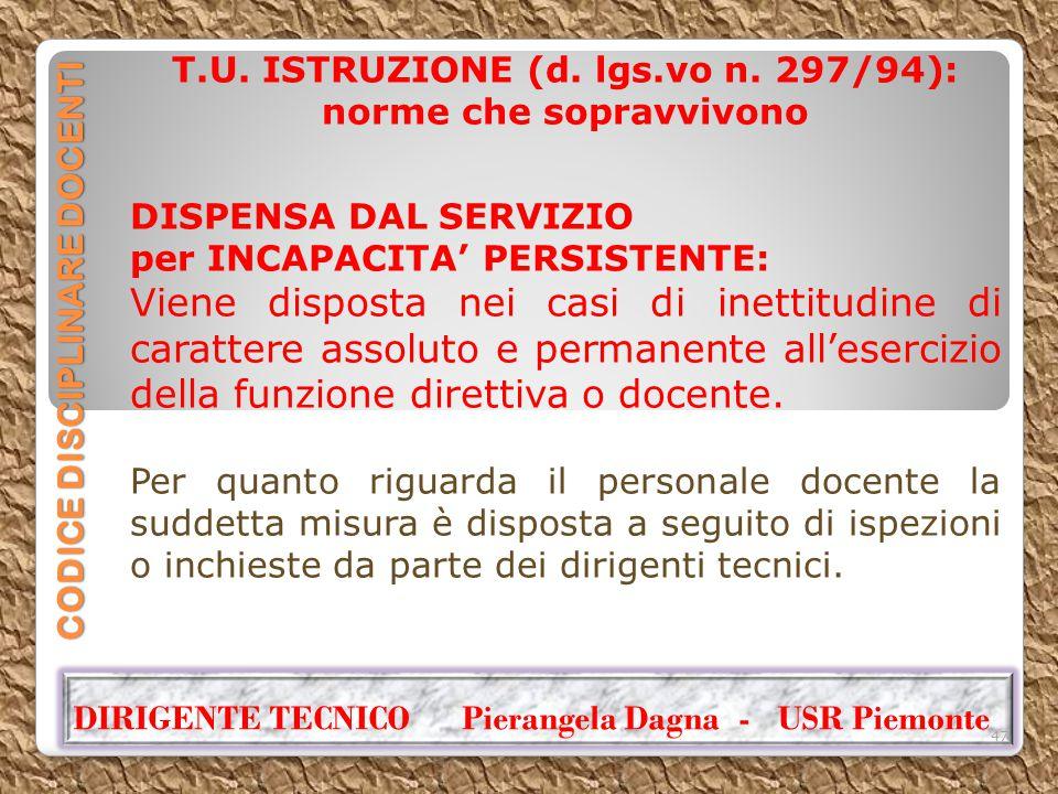 CODICE DISCIPLINARE DOCENTI T.U. ISTRUZIONE (d. lgs.vo n. 297/94): norme che sopravvivono DISPENSA DAL SERVIZIO per INCAPACITA' PERSISTENTE: Viene dis