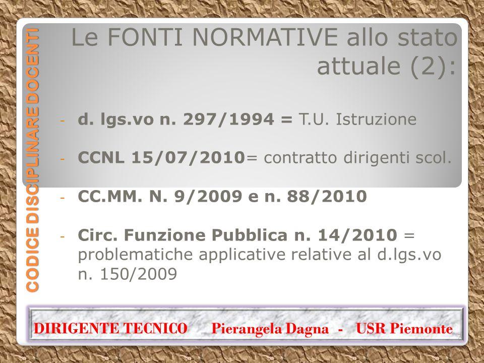 CODICE DISCIPLINARE DOCENTI Le FONTI NORMATIVE allo stato attuale (2): - d. lgs.vo n. 297/1994 = T.U. Istruzione - CCNL 15/07/2010= contratto dirigent
