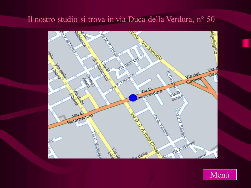 Il nostro studio si trova in via Duca della Verdura, n° 50 Menù