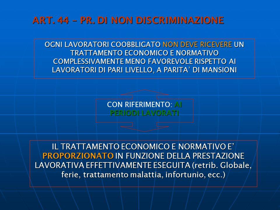 ART. 44 – PR. DI NON DISCRIMINAZIONE IL TRATTAMENTO ECONOMICO E NORMATIVO E' PROPORZIONATO IN FUNZIONE DELLA PRESTAZIONE LAVORATIVA EFFETTIVAMENTE ESE
