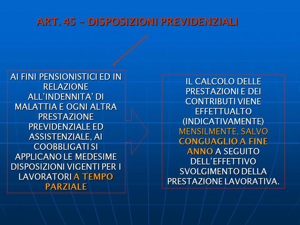 ART. 45 – DISPOSIZIONI PREVIDENZIALI AI FINI PENSIONISTICI ED IN RELAZIONE ALL'INDENNITA' DI MALATTIA E OGNI ALTRA PRESTAZIONE PREVIDENZIALE ED ASSIST