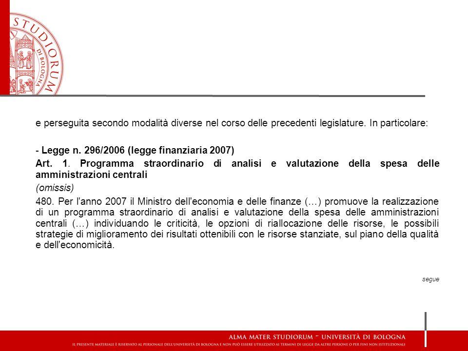 e perseguita secondo modalità diverse nel corso delle precedenti legislature. In particolare: - Legge n. 296/2006 (legge finanziaria 2007) Art. 1. Pro