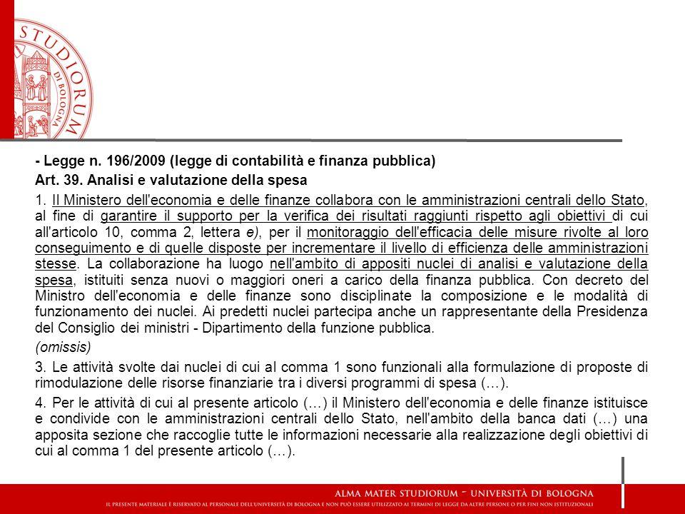 - Legge n. 196/2009 (legge di contabilità e finanza pubblica) Art. 39. Analisi e valutazione della spesa 1. Il Ministero dell'economia e delle finanze