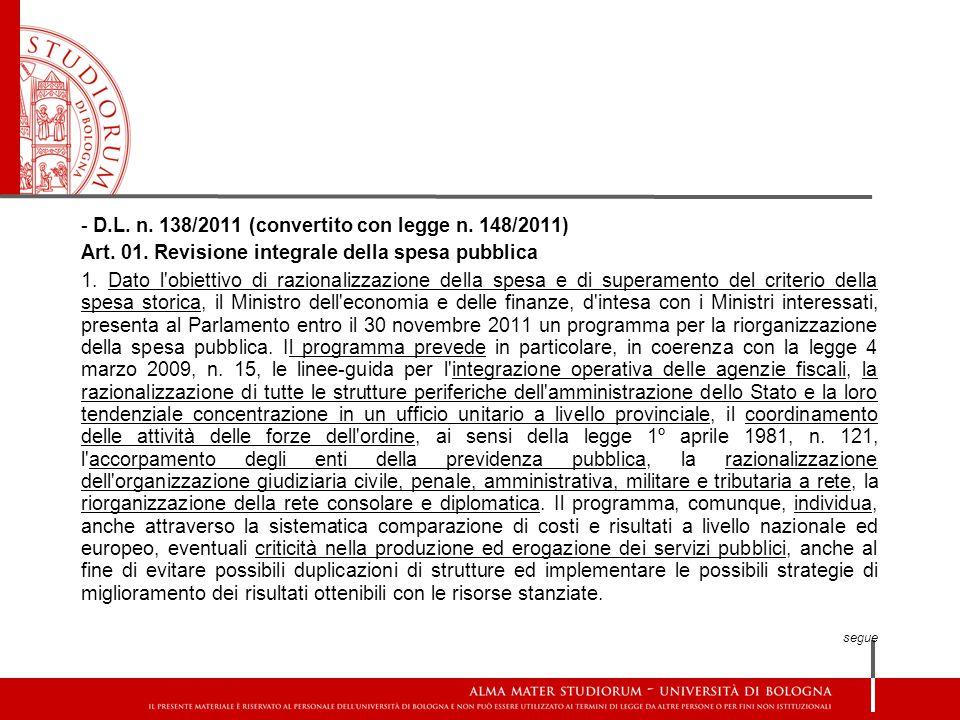 - D.L. n. 138/2011 (convertito con legge n. 148/2011) Art. 01. Revisione integrale della spesa pubblica 1. Dato l'obiettivo di razionalizzazione della