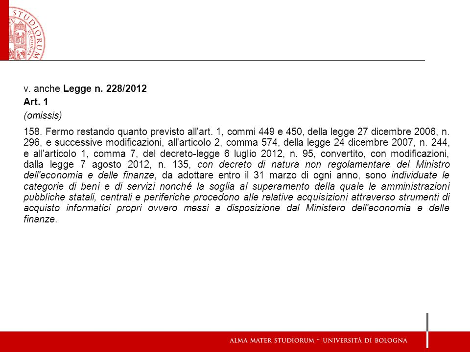 v. anche Legge n. 228/2012 Art. 1 (omissis) 158. Fermo restando quanto previsto all'art. 1, commi 449 e 450, della legge 27 dicembre 2006, n. 296, e s