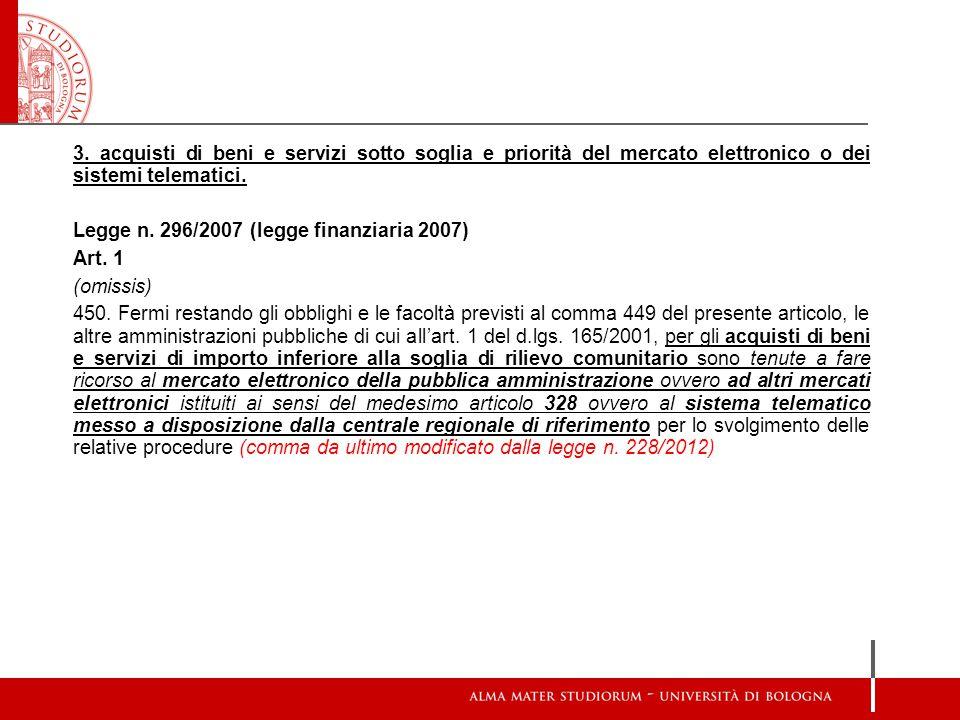 3. acquisti di beni e servizi sotto soglia e priorità del mercato elettronico o dei sistemi telematici. Legge n. 296/2007 (legge finanziaria 2007) Art