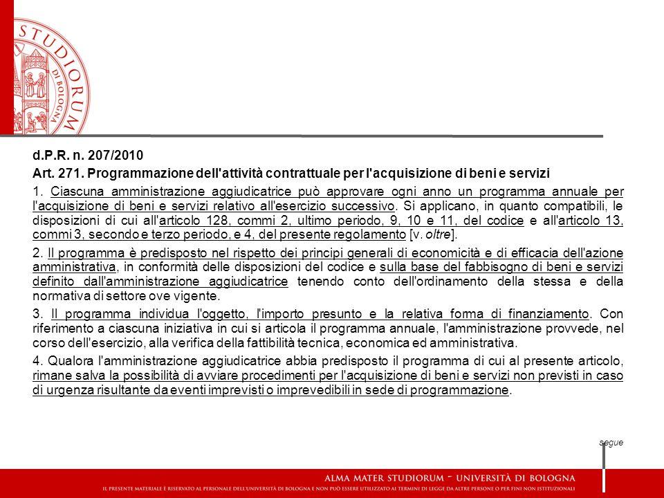 d.P.R. n. 207/2010 Art. 271. Programmazione dell'attività contrattuale per l'acquisizione di beni e servizi 1. Ciascuna amministrazione aggiudicatrice