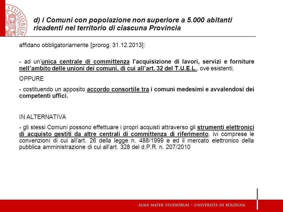 d) i Comuni con popolazione non superiore a 5.000 abitanti ricadenti nel territorio di ciascuna Provincia affidano obbligatoriamente [prorog. 31.12.20