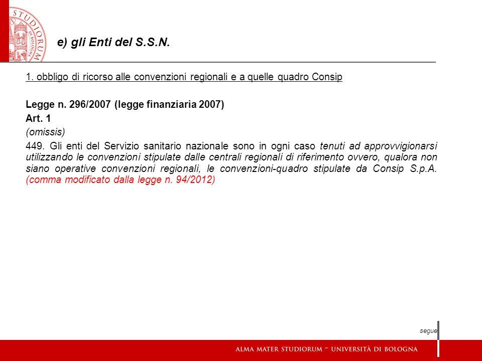 e) gli Enti del S.S.N. 1. obbligo di ricorso alle convenzioni regionali e a quelle quadro Consip Legge n. 296/2007 (legge finanziaria 2007) Art. 1 (om