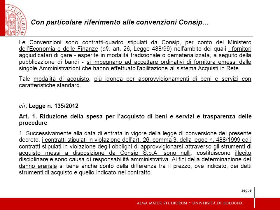 Con particolare riferimento alle convenzioni Consip... Le Convenzioni sono contratti-quadro stipulati da Consip, per conto del Ministero dell'Economia