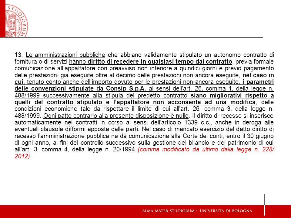 13. Le amministrazioni pubbliche che abbiano validamente stipulato un autonomo contratto di fornitura o di servizi hanno diritto di recedere in qualsi