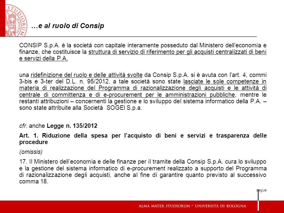 …e al ruolo di Consip CONSIP S.p.A. è la società con capitale interamente posseduto dal Ministero dell'economia e finanze, che costituisce la struttur