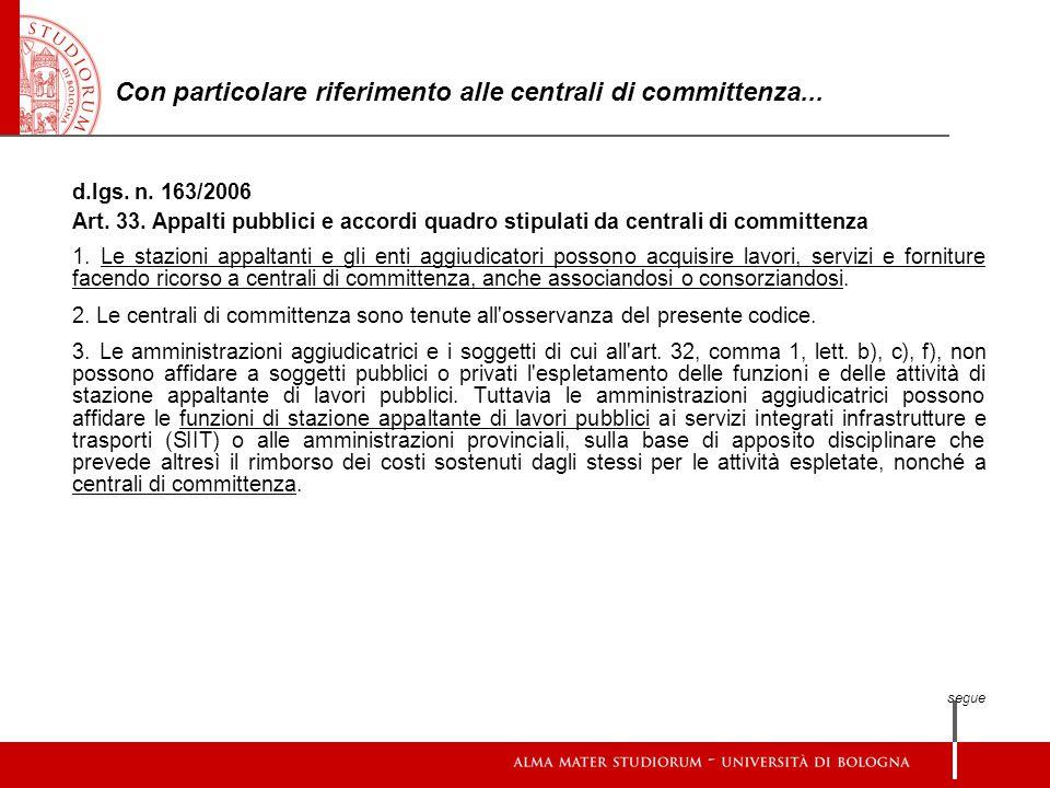 Con particolare riferimento alle centrali di committenza... d.lgs. n. 163/2006 Art. 33. Appalti pubblici e accordi quadro stipulati da centrali di com