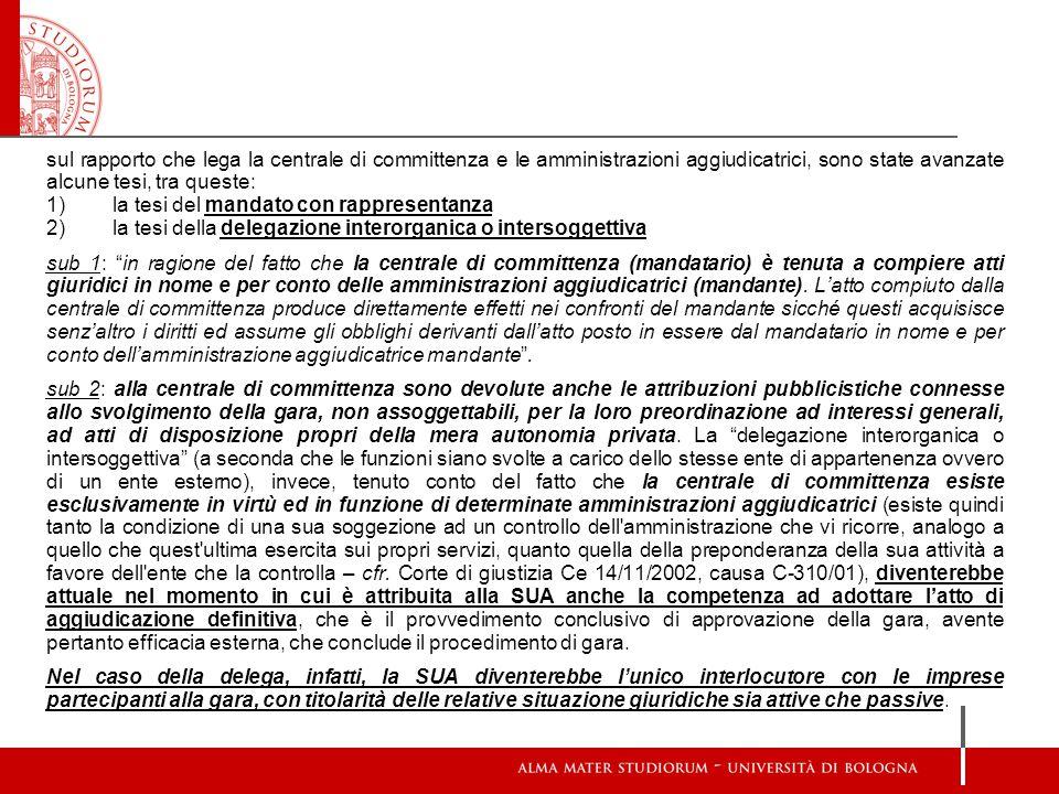 sul rapporto che lega la centrale di committenza e le amministrazioni aggiudicatrici, sono state avanzate alcune tesi, tra queste: 1)la tesi del manda