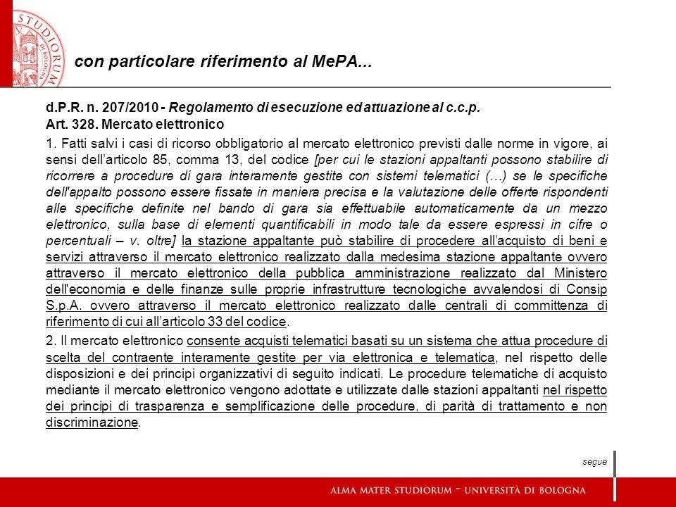 con particolare riferimento al MePA... d.P.R. n. 207/2010 - Regolamento di esecuzione ed attuazione al c.c.p. Art. 328. Mercato elettronico 1. Fatti s