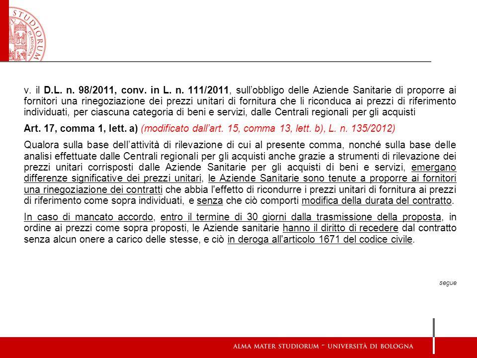 v. il D.L. n. 98/2011, conv. in L. n. 111/2011, sull'obbligo delle Aziende Sanitarie di proporre ai fornitori una rinegoziazione dei prezzi unitari di