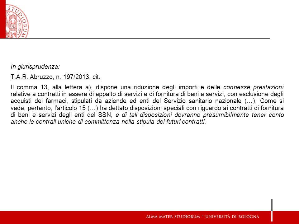 In giurisprudenza: T.A.R. Abruzzo, n. 197/2013, cit. Il comma 13, alla lettera a), dispone una riduzione degli importi e delle connesse prestazioni re