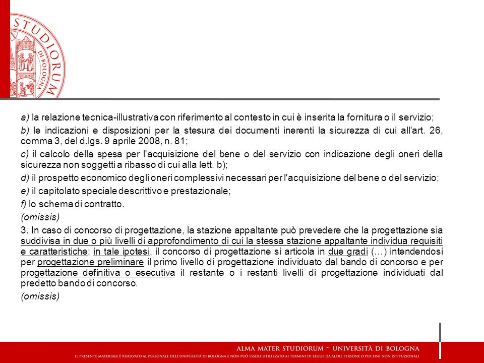 a) la relazione tecnica-illustrativa con riferimento al contesto in cui è inserita la fornitura o il servizio; b) le indicazioni e disposizioni per la
