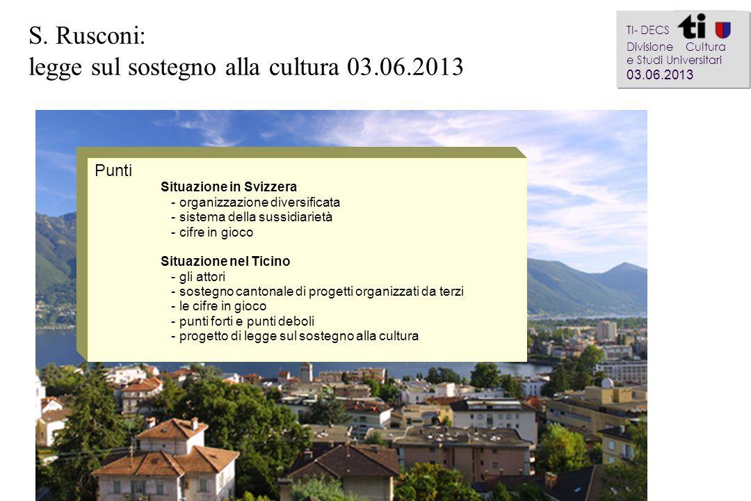 S. Rusconi: legge sul sostegno alla cultura 03.06.2013 a aa a aa TI- DECS Divisione Cultura e Studi Universitari 03.06.2013 Punti Situazione in Svizze
