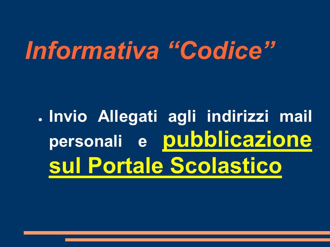 """Informativa """"Codice"""" ● Invio Allegati agli indirizzi mail personali e pubblicazione sul Portale Scolastico"""