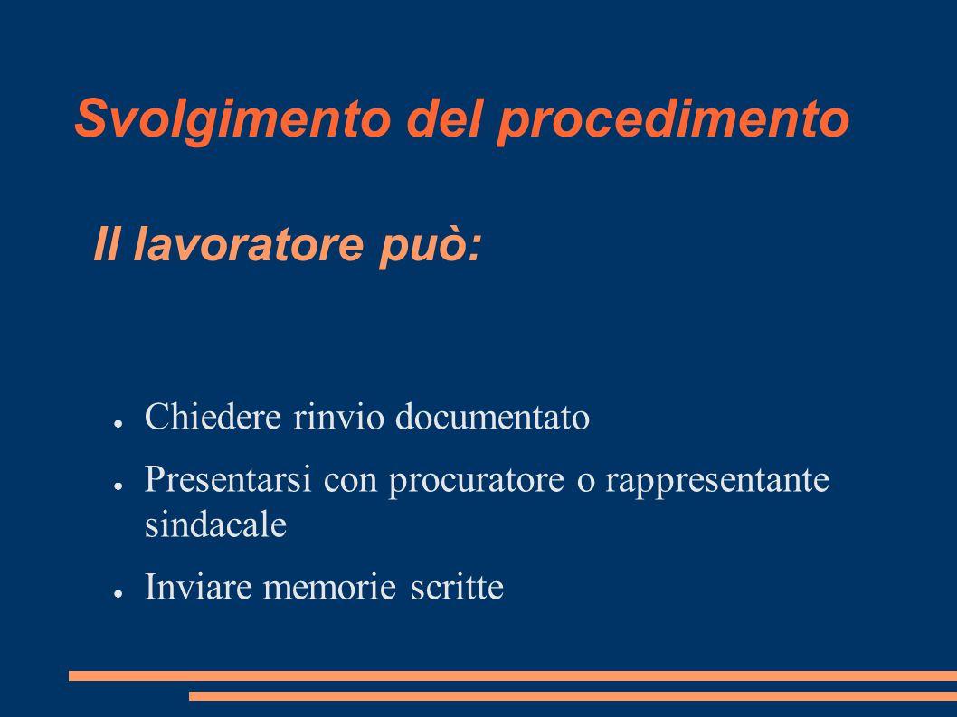 Svolgimento del procedimento Il lavoratore può: ● Chiedere rinvio documentato ● Presentarsi con procuratore o rappresentante sindacale ● Inviare memor