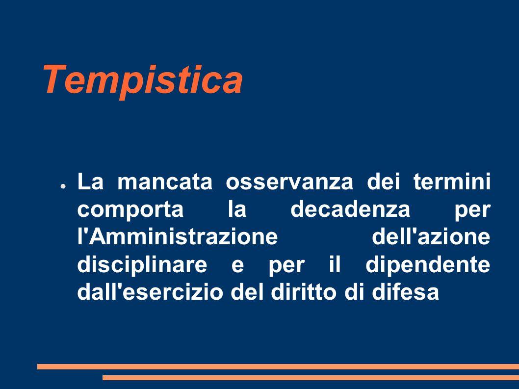 Tempistica ● La mancata osservanza dei termini comporta la decadenza per l Amministrazione dell azione disciplinare e per il dipendente dall esercizio del diritto di difesa