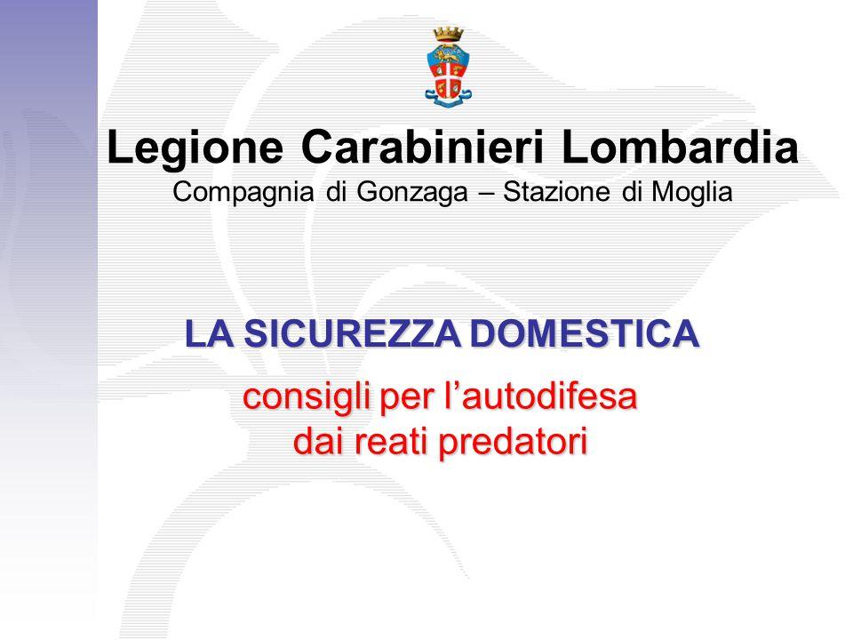 Legione Carabinieri Lombardia Compagnia di Gonzaga – Stazione di Moglia LA SICUREZZA DOMESTICA consigli per l'autodifesa dai reati predatori