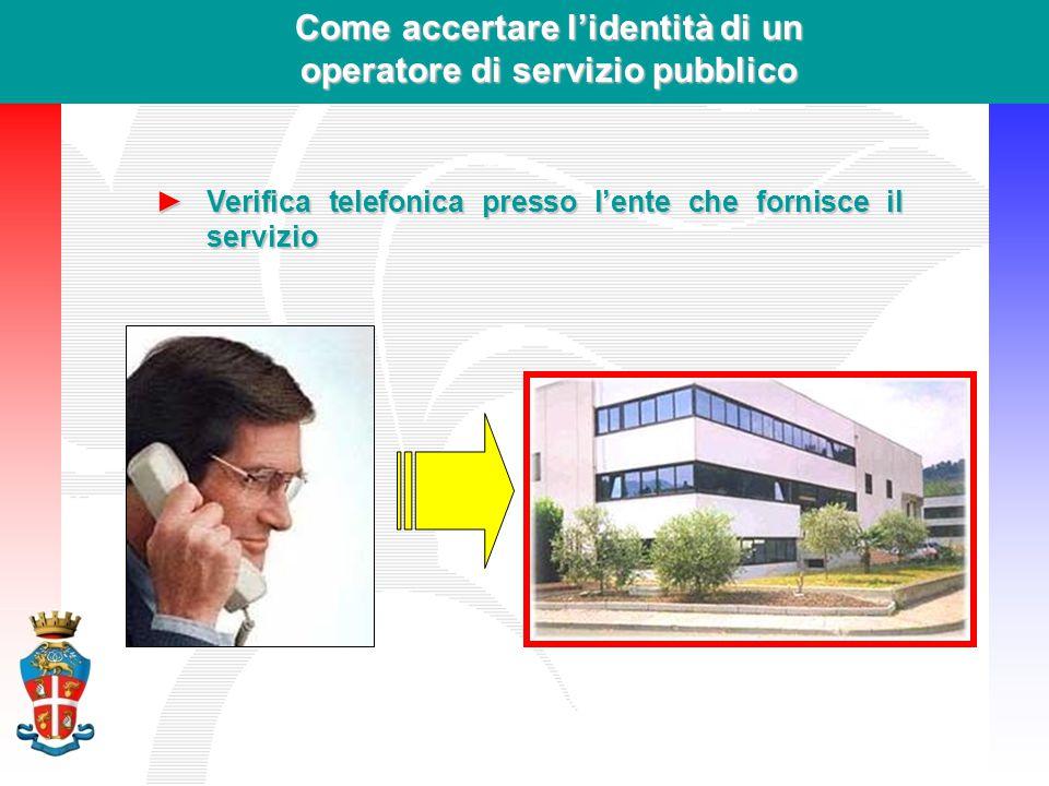 Come accertare l'identità di un operatore di servizio pubblico ►Verifica telefonica presso l'ente che fornisce il servizio