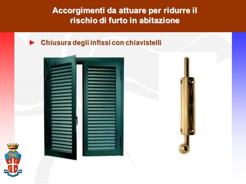 Accorgimenti da attuare per ridurre il rischio di furto in abitazione ►Chiusura degli infissi con chiavistelli