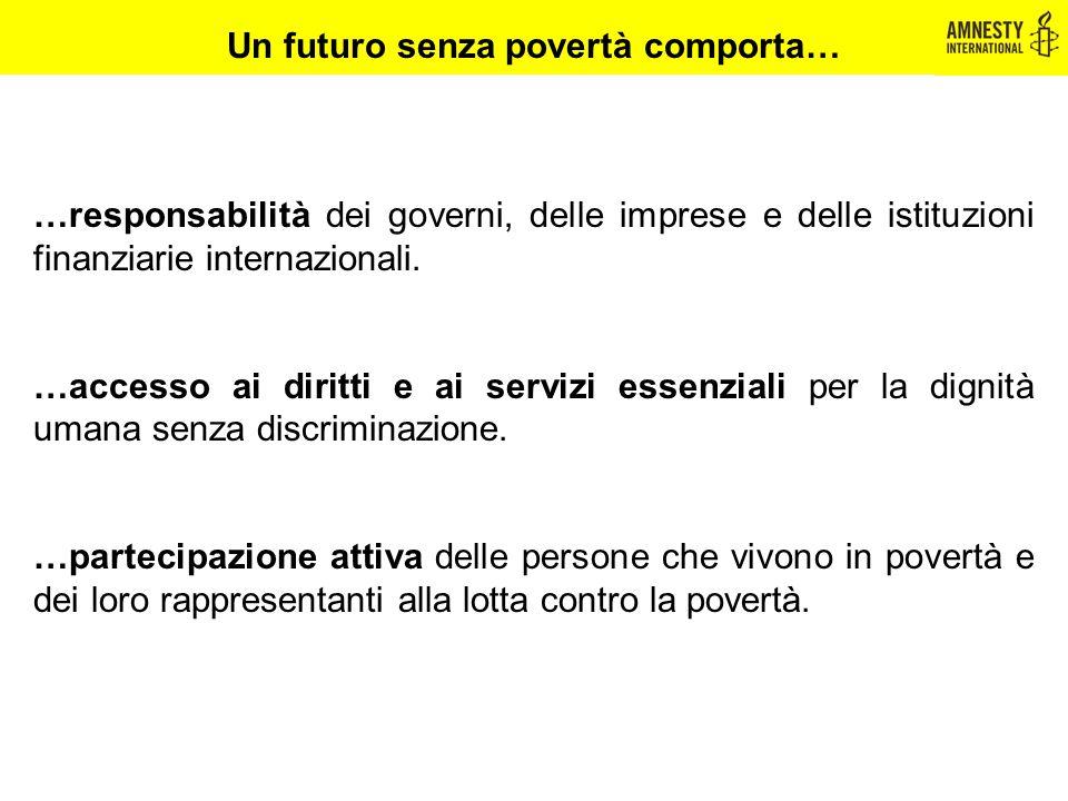 …responsabilità dei governi, delle imprese e delle istituzioni finanziarie internazionali. …accesso ai diritti e ai servizi essenziali per la dignità
