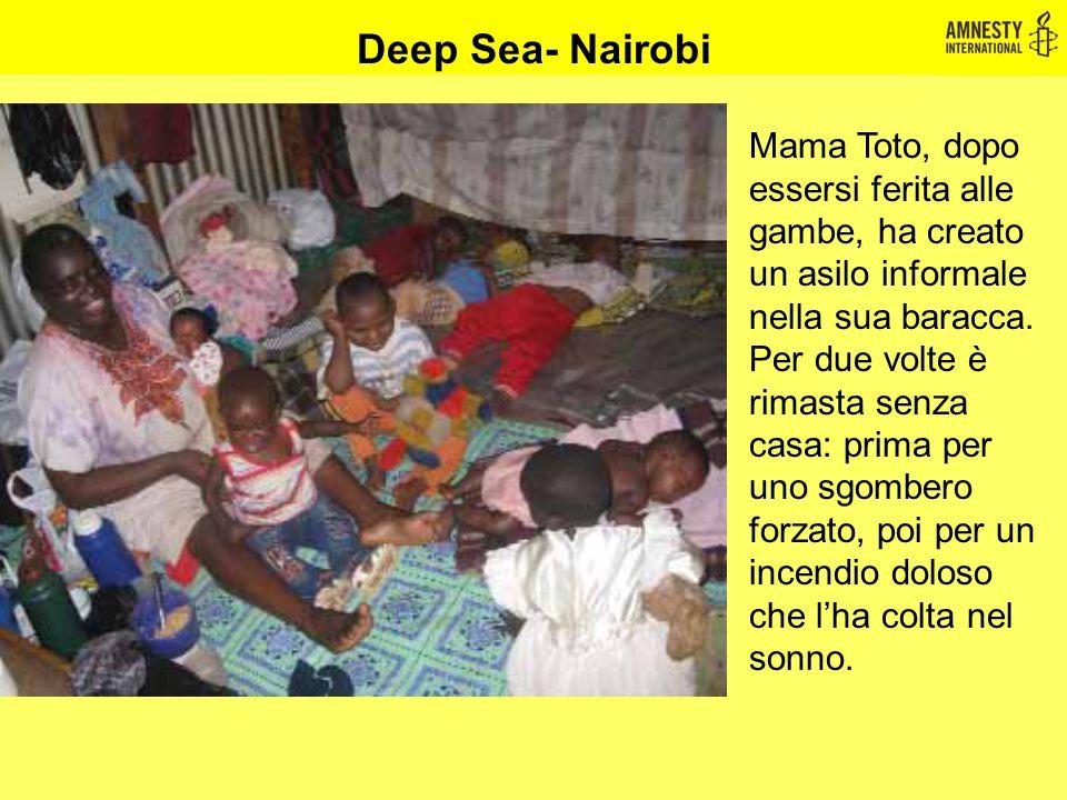 Deep Sea- Nairobi Mama Toto, dopo essersi ferita alle gambe, ha creato un asilo informale nella sua baracca. Per due volte è rimasta senza casa: prima