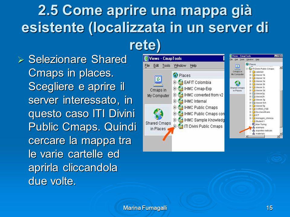Marina Fumagalli15 2.5 Come aprire una mappa già esistente (localizzata in un server di rete)  Selezionare Shared Cmaps in places.