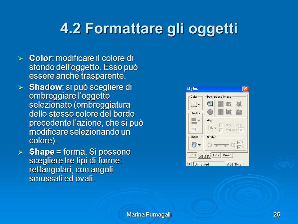 Marina Fumagalli25 4.2 Formattare gli oggetti  Color: modificare il colore di sfondo dell'oggetto.