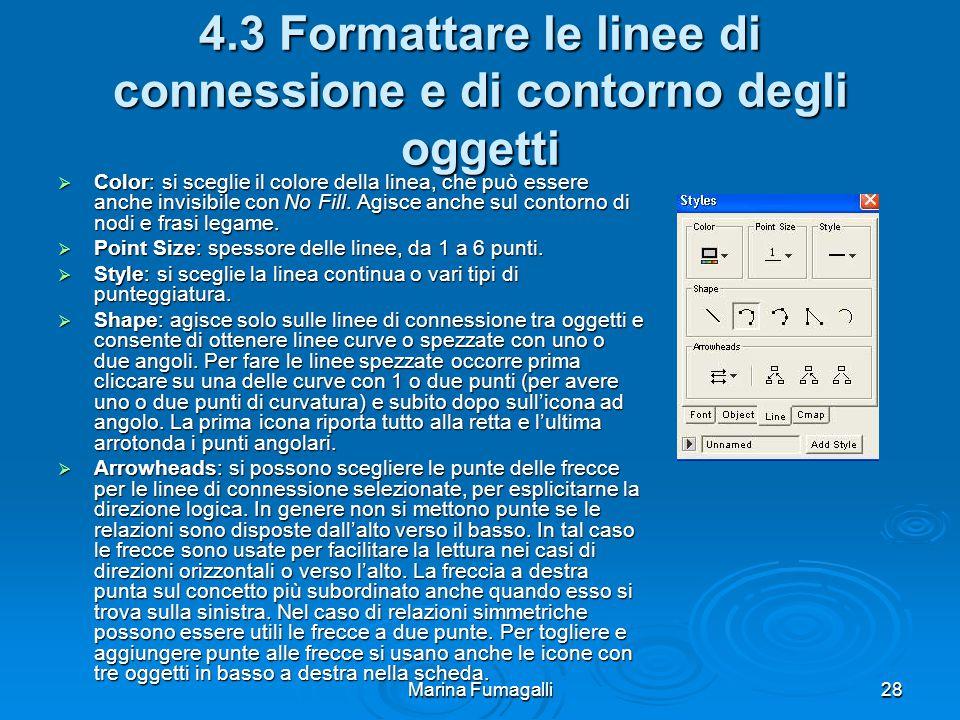 Marina Fumagalli28 4.3 Formattare le linee di connessione e di contorno degli oggetti  Color: si sceglie il colore della linea, che può essere anche invisibile con No Fill.