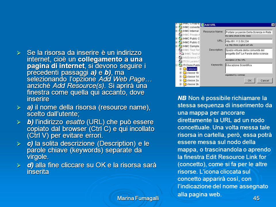 Marina Fumagalli45  Se la risorsa da inserire è un indirizzo internet, cioè un collegamento a una pagina di internet, si devono seguire i precedenti passaggi a) e b), ma selezionando l'opzione Add Web Page… anziché Add Resource(s).