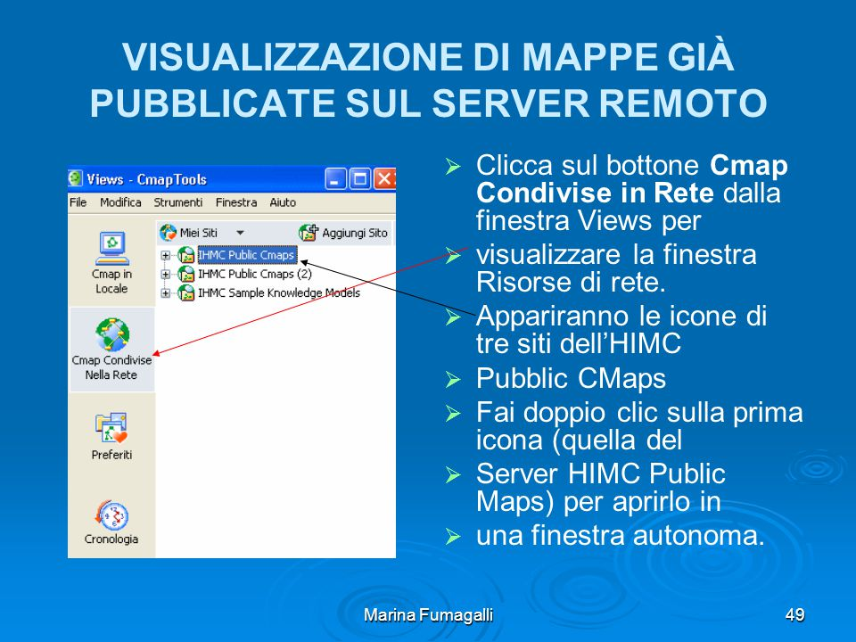 Marina Fumagalli49 VISUALIZZAZIONE DI MAPPE GIÀ PUBBLICATE SUL SERVER REMOTO   Clicca sul bottone Cmap Condivise in Rete dalla finestra Views per   visualizzare la finestra Risorse di rete.