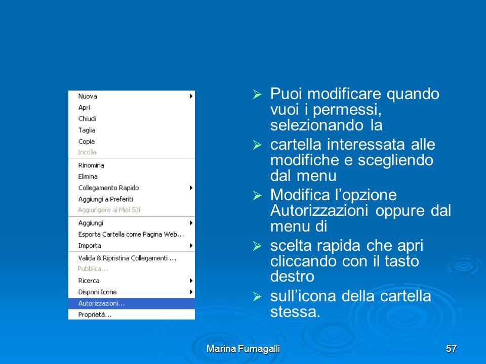 Marina Fumagalli57   Puoi modificare quando vuoi i permessi, selezionando la   cartella interessata alle modifiche e scegliendo dal menu   Modifica l'opzione Autorizzazioni oppure dal menu di   scelta rapida che apri cliccando con il tasto destro   sull'icona della cartella stessa.