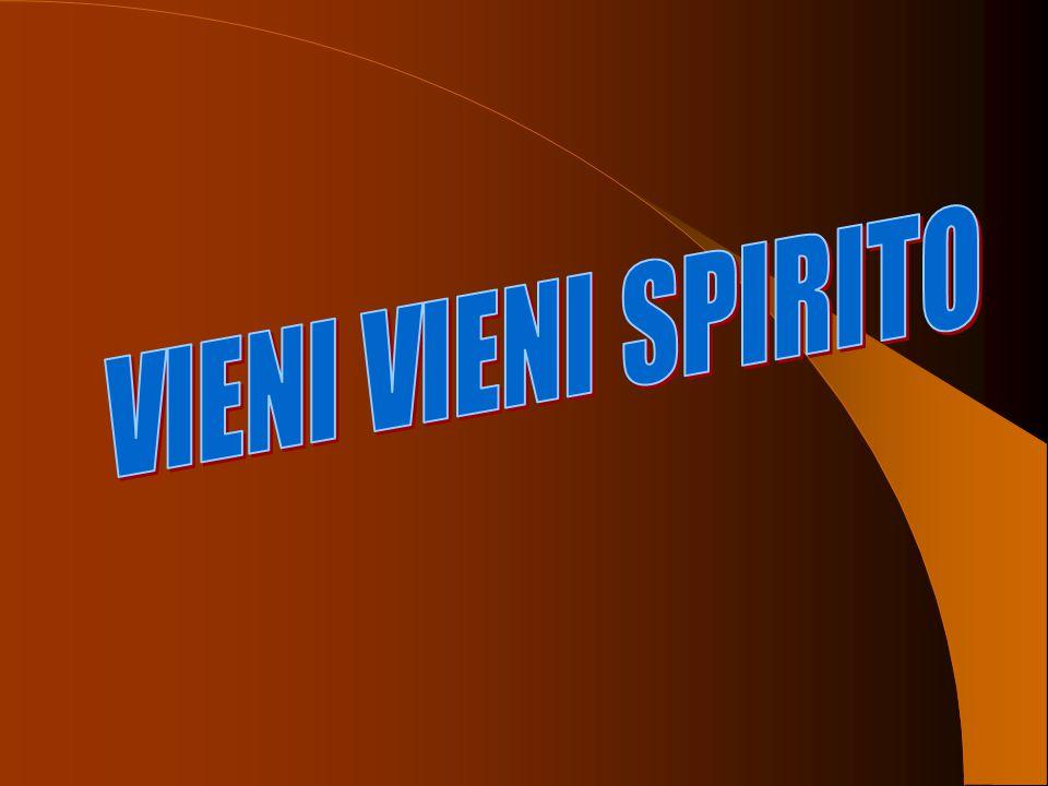 VIENI SPIRITO DI GESÙ VIENI SPIRITO D'AMORE VIENI SPIRITO DI AMICIZIA