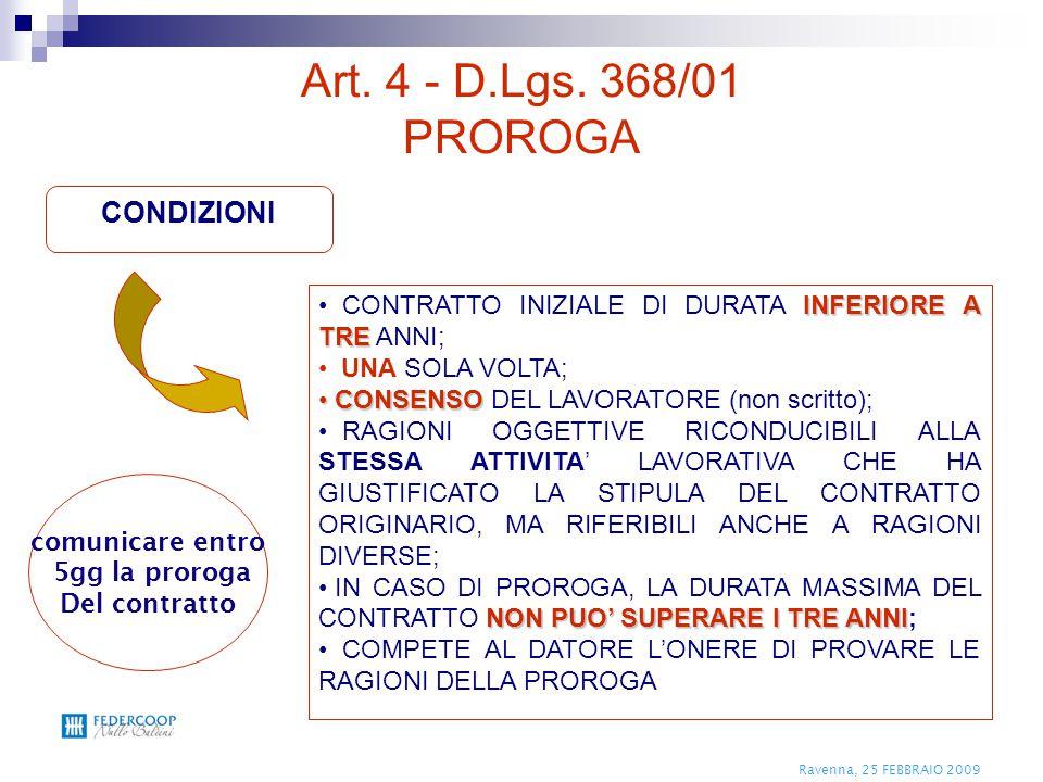 Ravenna, 25 FEBBRAIO 2009 CONDIZIONI INFERIORE A TRE CONTRATTO INIZIALE DI DURATA INFERIORE A TRE ANNI; UNA SOLA VOLTA; CONSENSO CONSENSO DEL LAVORATO